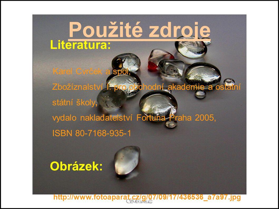 Použité zdroje Literatura: Karel Cvrček a spol, Zbožíznalství I.