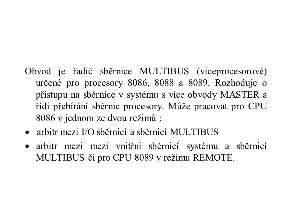 Obvod je řadič sběrnice MULTIBUS (víceprocesorové) určené pro procesory 8086, 8088 a 8089.