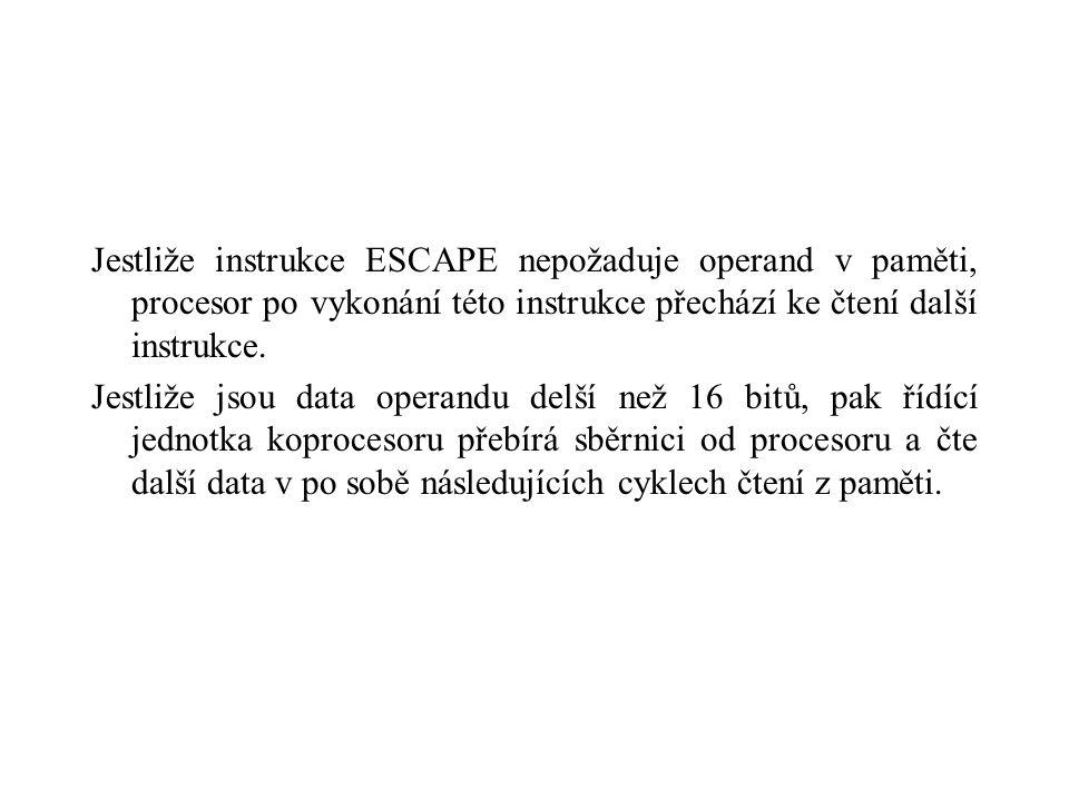 Jestliže instrukce ESCAPE nepožaduje operand v paměti, procesor po vykonání této instrukce přechází ke čtení další instrukce.