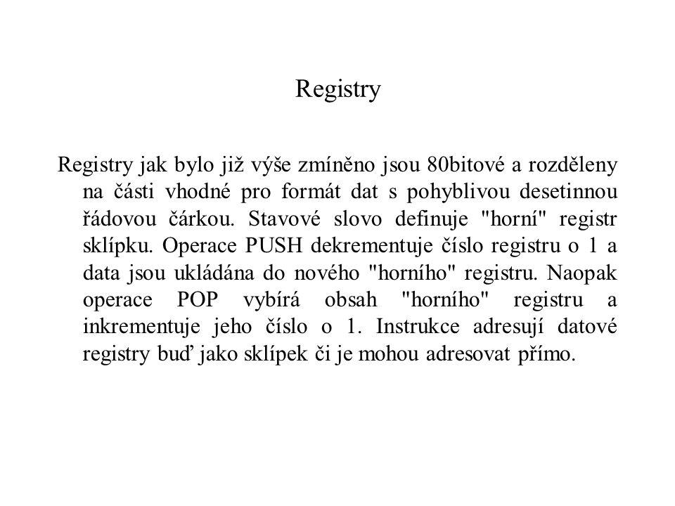 Registry Registry jak bylo již výše zmíněno jsou 80bitové a rozděleny na části vhodné pro formát dat s pohyblivou desetinnou řádovou čárkou.