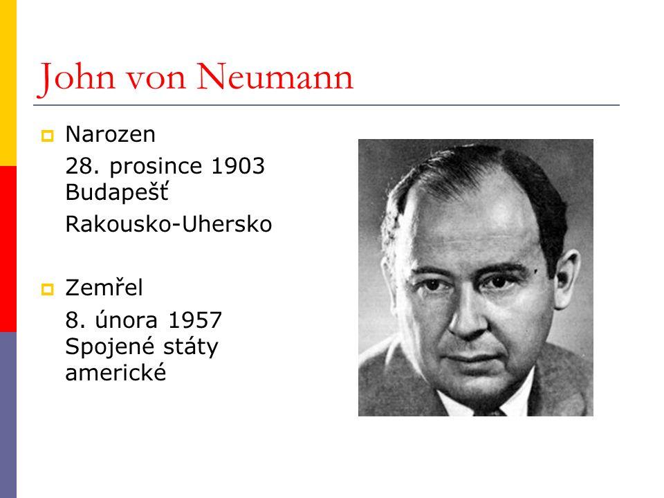 John von Neumann  Narozen 28. prosince 1903 Budapešť Rakousko-Uhersko  Zemřel 8. února 1957 Spojené státy americké