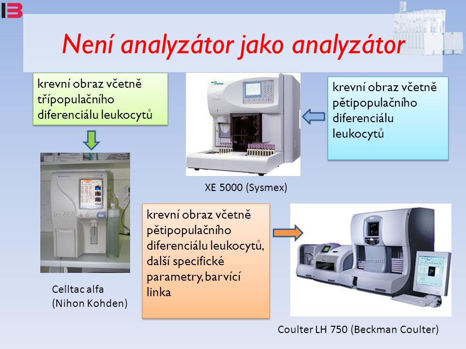 Není analyzátor jako analyzátor Coulter LH 750 (Beckman Coulter) Celltac alfa (Nihon Kohden) XE 5000 (Sysmex) krevní obraz včetně třípopulačního diferenciálu leukocytů krevní obraz včetně pětipopulačního diferenciálu leukocytů krevní obraz včetně pětipopulačního diferenciálu leukocytů, další specifické parametry, barvící linka
