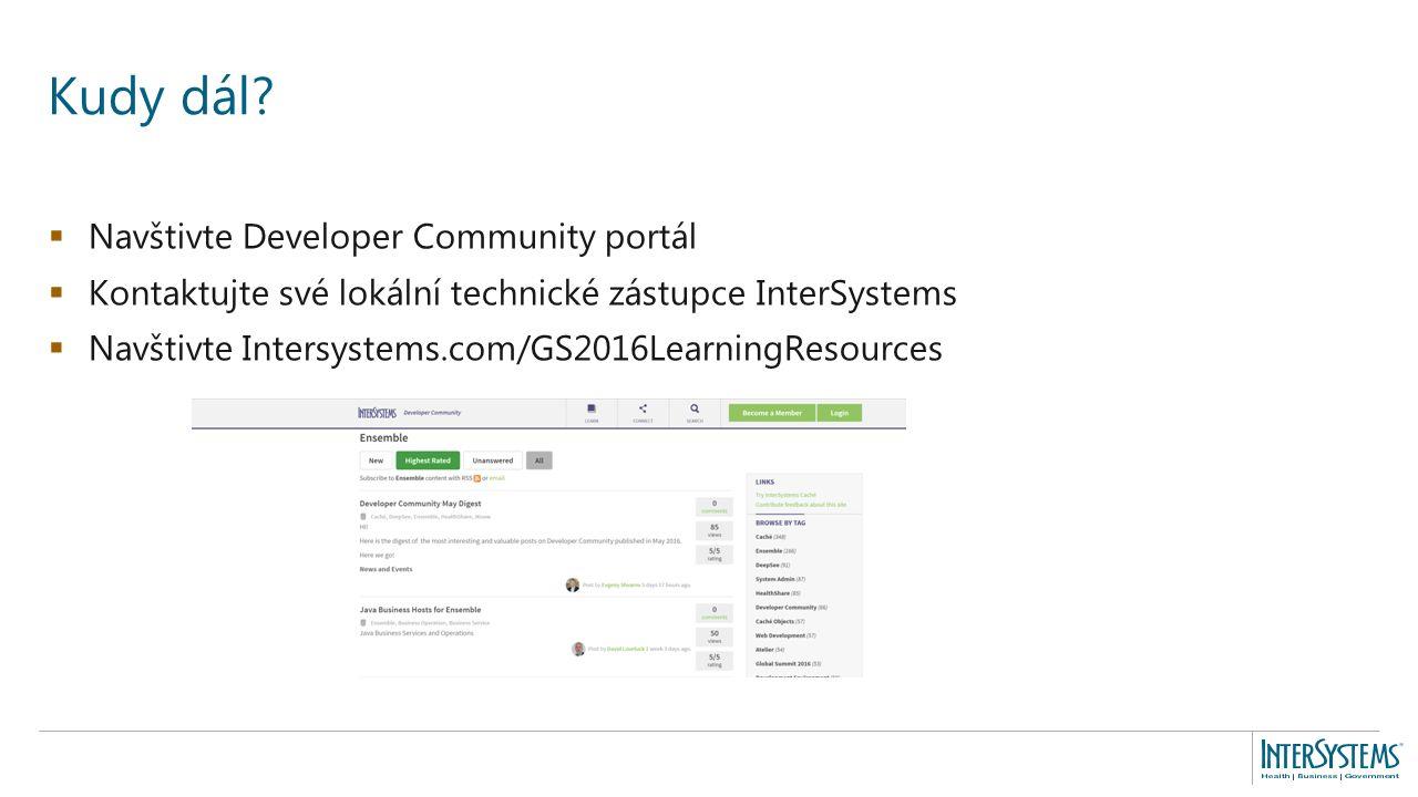  Navštivte Developer Community portál  Kontaktujte své lokální technické zástupce InterSystems  Navštivte Intersystems.com/GS2016LearningResources Kudy dál