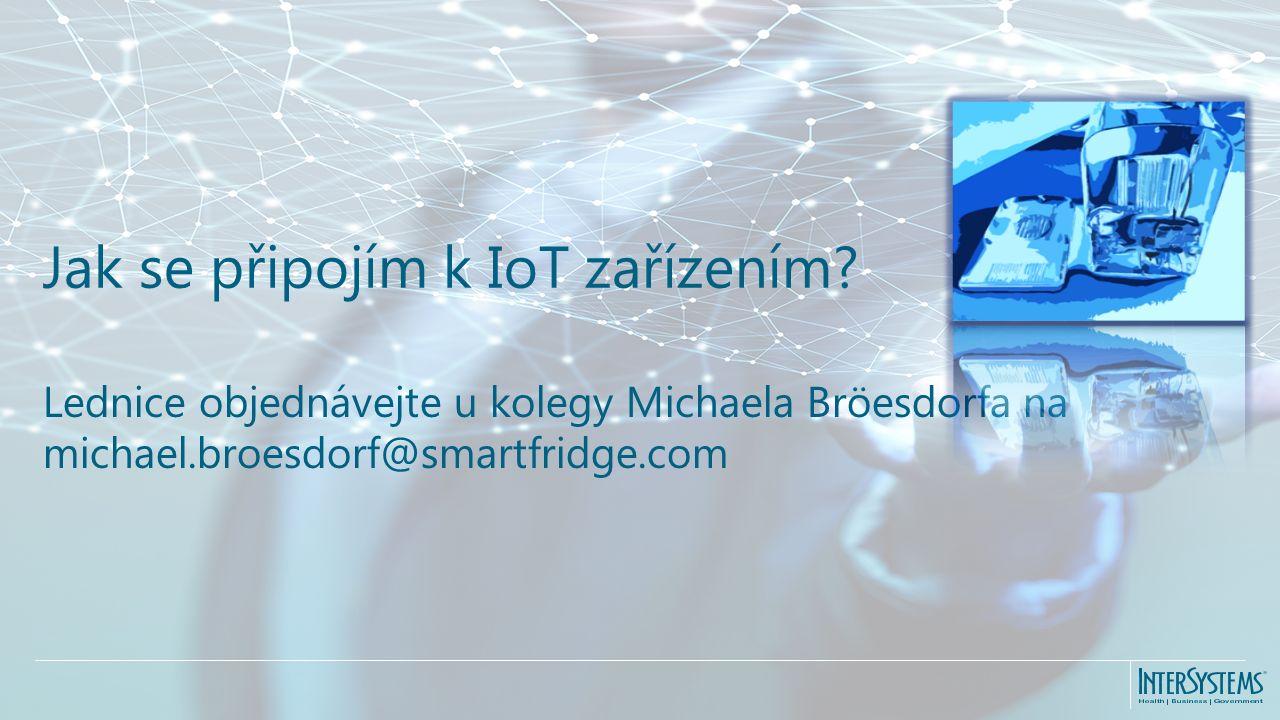 Lednice objednávejte u kolegy Michaela Bröesdorfa na michael.broesdorf@smartfridge.com Jak se připojím k IoT zařízením