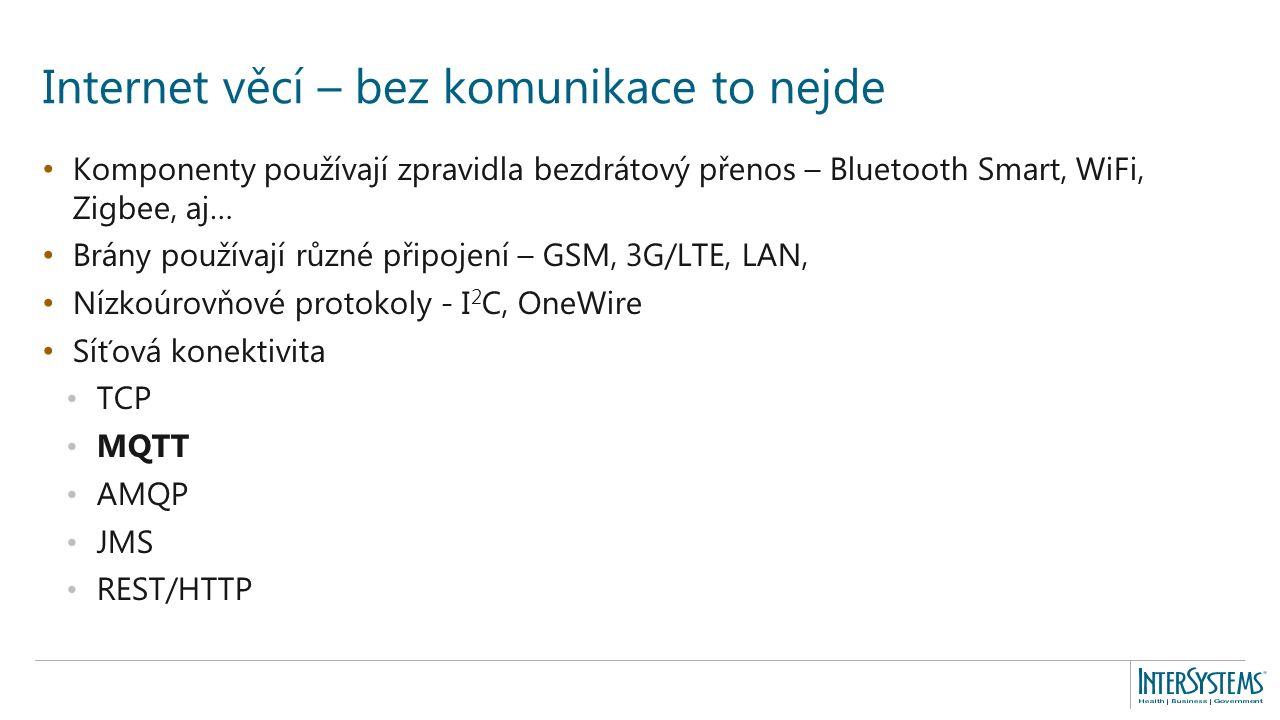 Komponenty používají zpravidla bezdrátový přenos – Bluetooth Smart, WiFi, Zigbee, aj… Brány používají různé připojení – GSM, 3G/LTE, LAN, Nízkoúrovňov