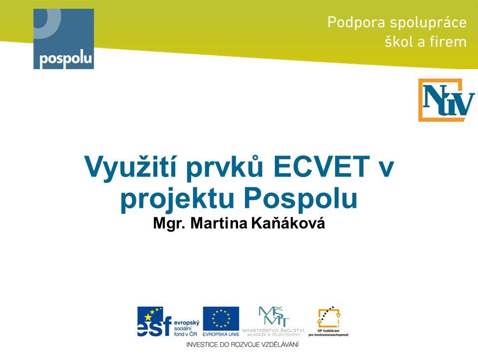 Využití prvků ECVET v projektu Pospolu Mgr. Martina Kaňáková