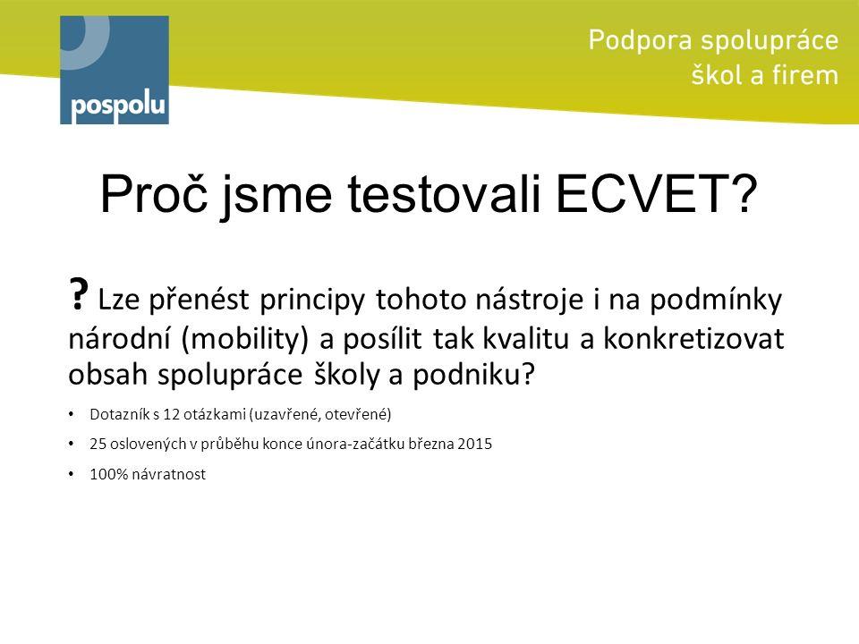 Proč jsme testovali ECVET? ? Lze přenést principy tohoto nástroje i na podmínky národní (mobility) a posílit tak kvalitu a konkretizovat obsah spolupr