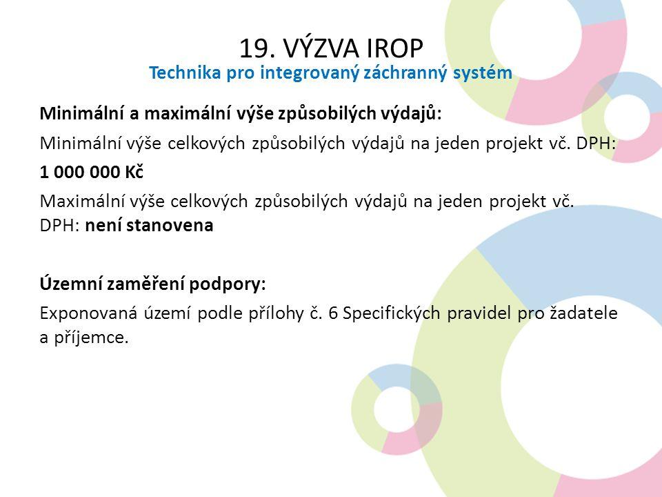 19. VÝZVA IROP Technika pro integrovaný záchranný systém Minimální a maximální výše způsobilých výdajů: Minimální výše celkových způsobilých výdajů na