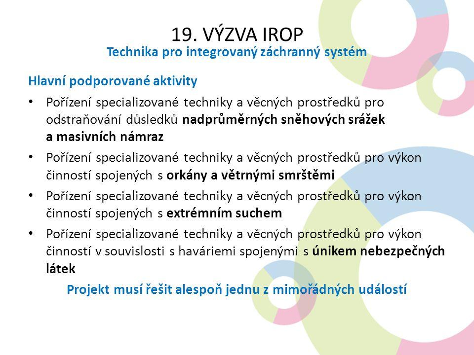 19. VÝZVA IROP Technika pro integrovaný záchranný systém Hlavní podporované aktivity Pořízení specializované techniky a věcných prostředků pro odstraň