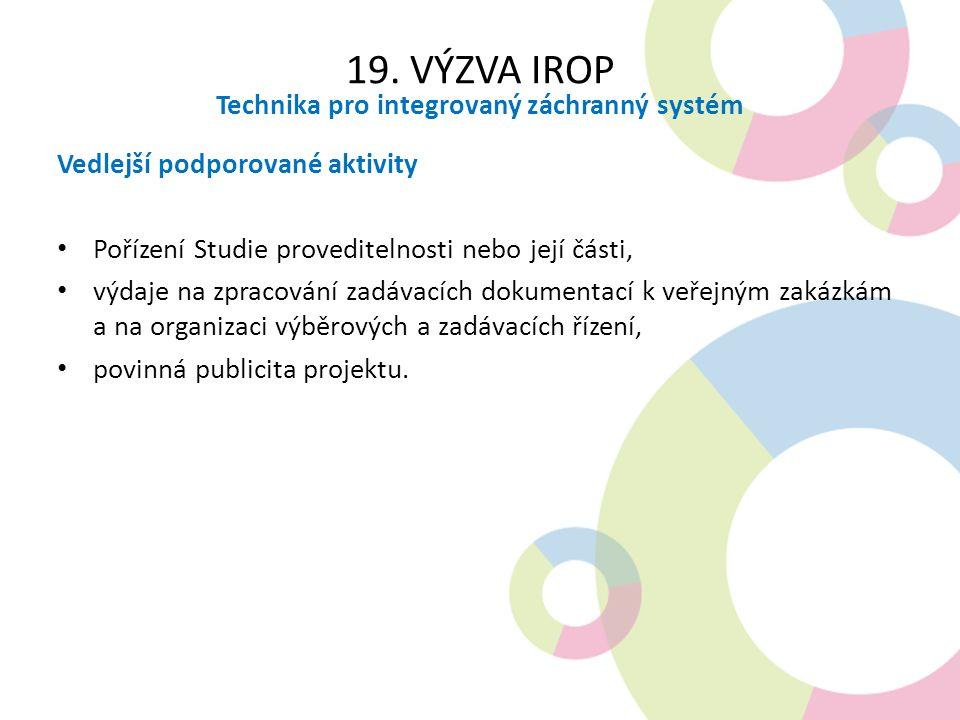 19. VÝZVA IROP Technika pro integrovaný záchranný systém Vedlejší podporované aktivity Pořízení Studie proveditelnosti nebo její části, výdaje na zpra