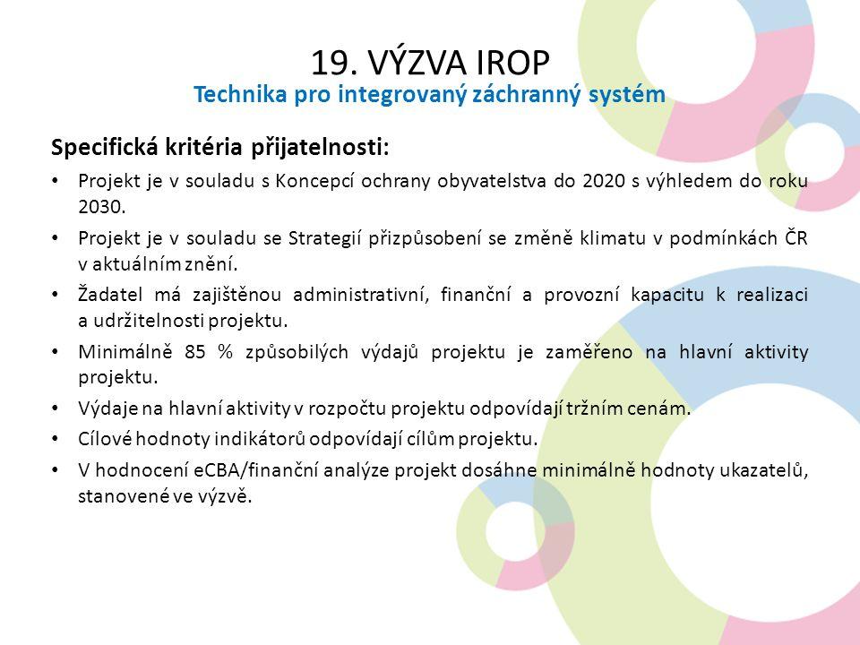 19. VÝZVA IROP Technika pro integrovaný záchranný systém Specifická kritéria přijatelnosti: Projekt je v souladu s Koncepcí ochrany obyvatelstva do 20