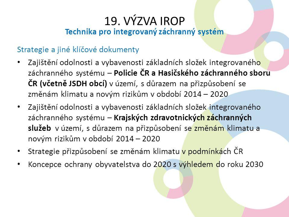 19. VÝZVA IROP Technika pro integrovaný záchranný systém Strategie a jiné klíčové dokumenty Zajištění odolnosti a vybavenosti základních složek integr