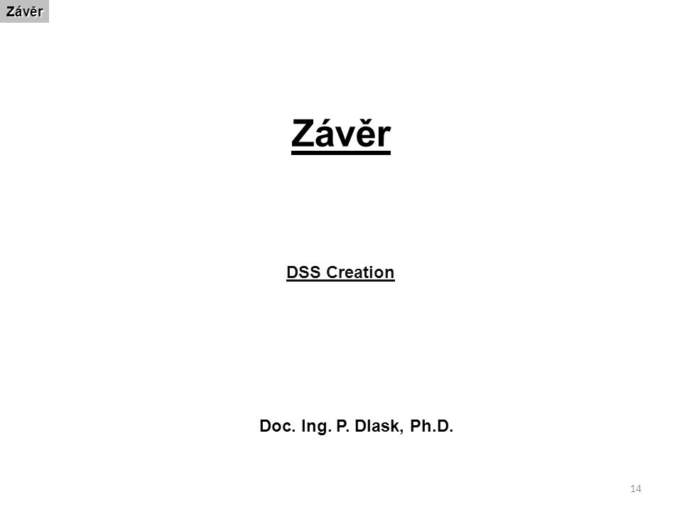 14 ZávěrZávěr DSS Creation Doc. Ing. P. Dlask, Ph.D.
