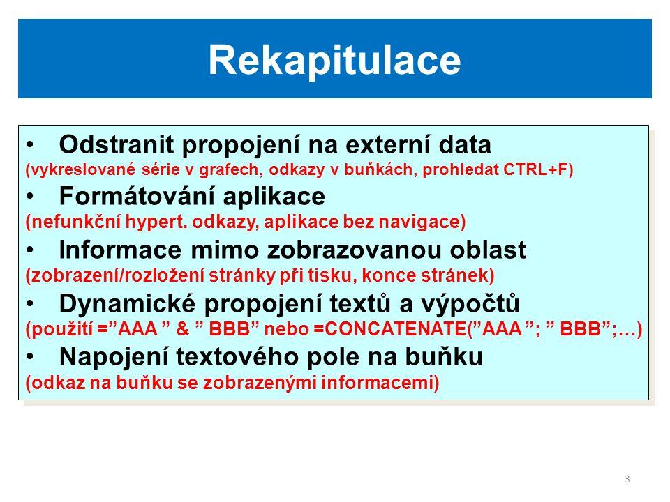 3 Rekapitulace Odstranit propojení na externí data (vykreslované série v grafech, odkazy v buňkách, prohledat CTRL+F) Formátování aplikace (nefunkční hypert.