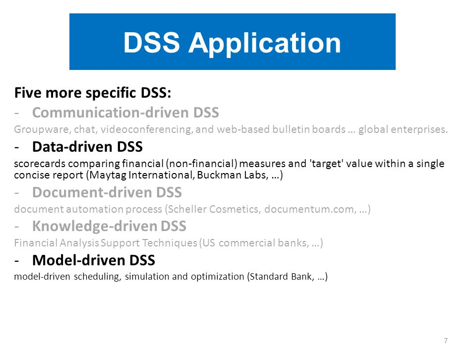 DSS Application Five more specific DSS: -Communication-driven DSS Groupware, chat, videoconferencing, and web-based bulletin boards … global enterprises.