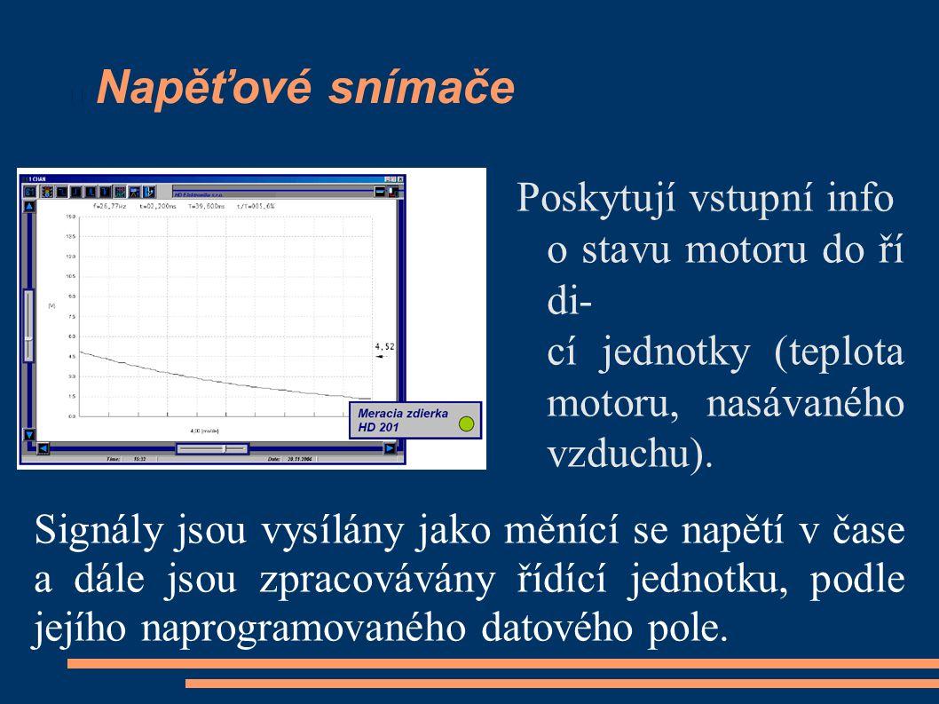Napěťové snímače Poskytují vstupní info o stavu motoru do ří di- cí jednotky (teplota motoru, nasávaného vzduchu). Signály jsou vysílány jako měnící s