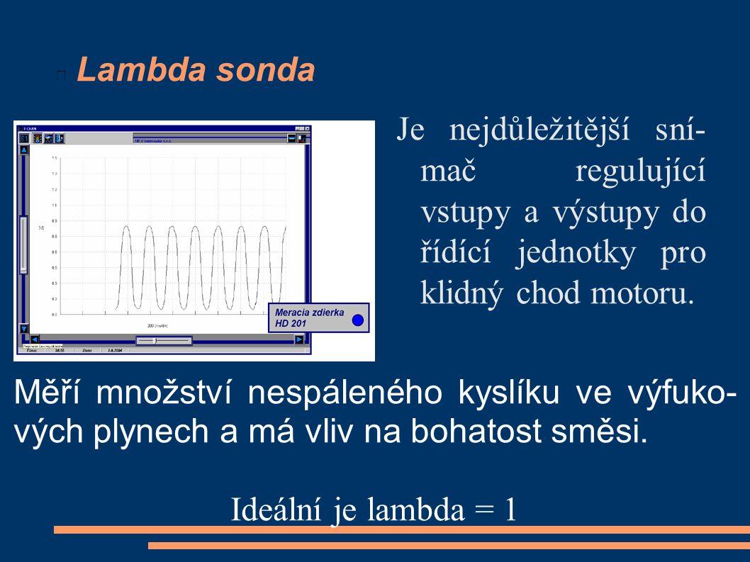 Lambda sonda Je nejdůležitější sní- mač regulující vstupy a výstupy do řídící jednotky pro klidný chod motoru. Měří množství nespáleného kyslíku ve vý