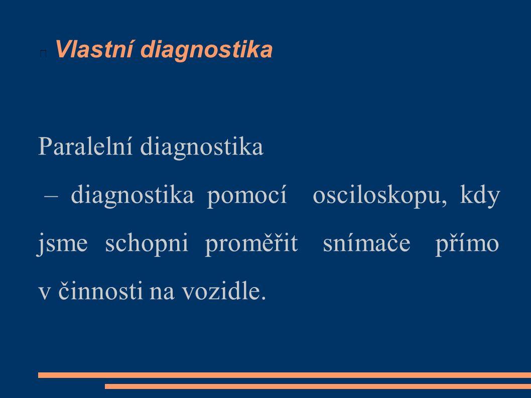 Paralelní diagnostika – diagnostika pomocí osciloskopu, kdy jsme schopni proměřit snímače přímo v činnosti na vozidle. Vlastní diagnostika