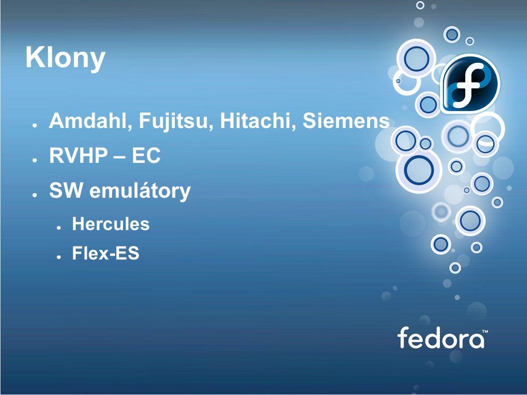 Klony ● Amdahl, Fujitsu, Hitachi, Siemens ● RVHP – EC ● SW emulátory ● Hercules ● Flex-ES