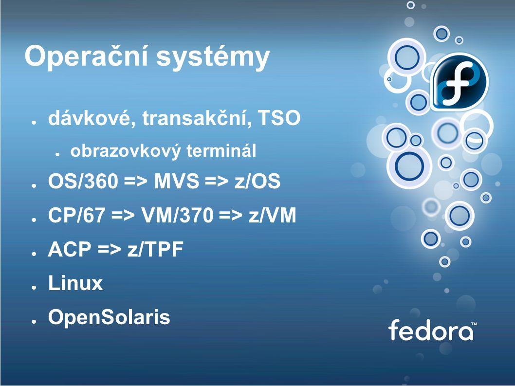 Operační systémy ● dávkové, transakční, TSO ● obrazovkový terminál ● OS/360 => MVS => z/OS ● CP/67 => VM/370 => z/VM ● ACP => z/TPF ● Linux ● OpenSolaris