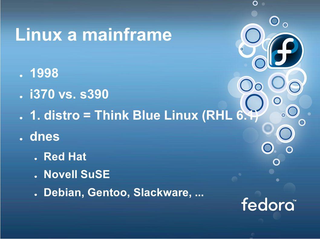 Linux a mainframe ● 1998 ● i370 vs. s390 ● 1.