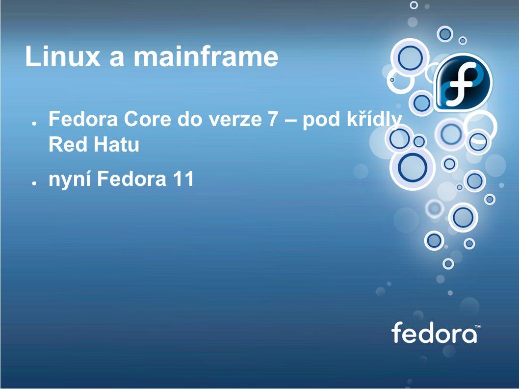 Linux a mainframe ● Fedora Core do verze 7 – pod křídly Red Hatu ● nyní Fedora 11