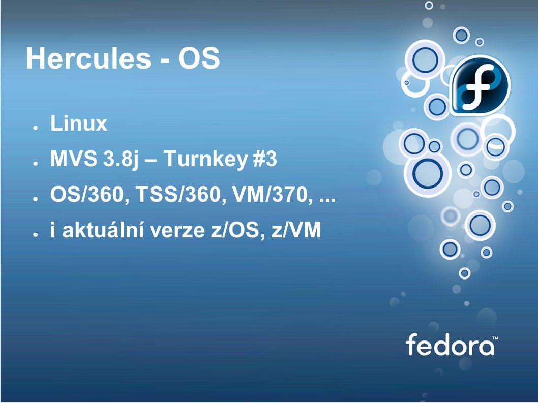 Hercules - OS ● Linux ● MVS 3.8j – Turnkey #3 ● OS/360, TSS/360, VM/370,...