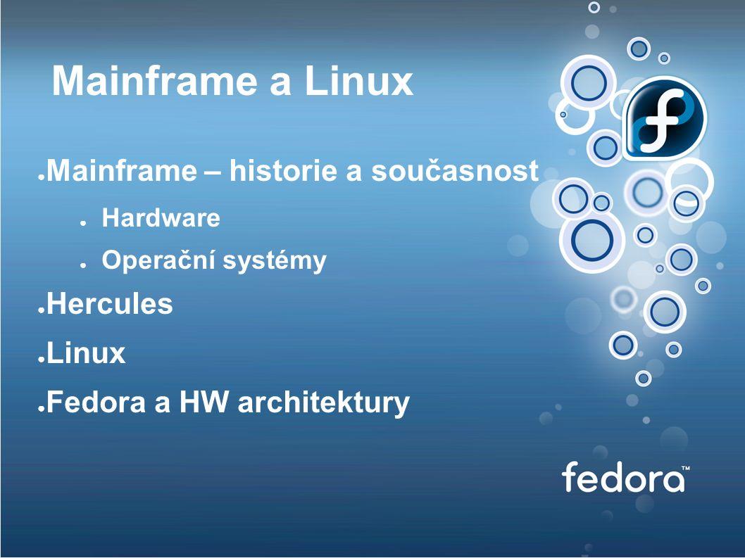 Mainframe a Linux ● Mainframe – historie a současnost ● Hardware ● Operační systémy ● Hercules ● Linux ● Fedora a HW architektury