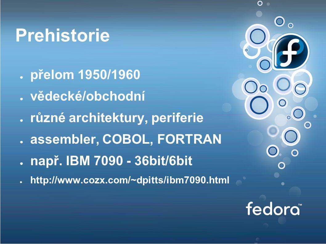 Prehistorie ● přelom 1950/1960 ● vědecké/obchodní ● různé architektury, periferie ● assembler, COBOL, FORTRAN ● např.