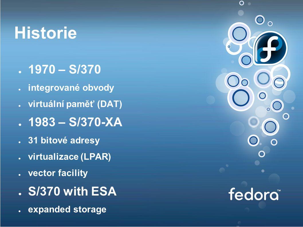Historie ● 1970 – S/370 ● integrované obvody ● virtuální paměť (DAT) ● 1983 – S/370-XA ● 31 bitové adresy ● virtualizace (LPAR) ● vector facility ● S/370 with ESA ● expanded storage