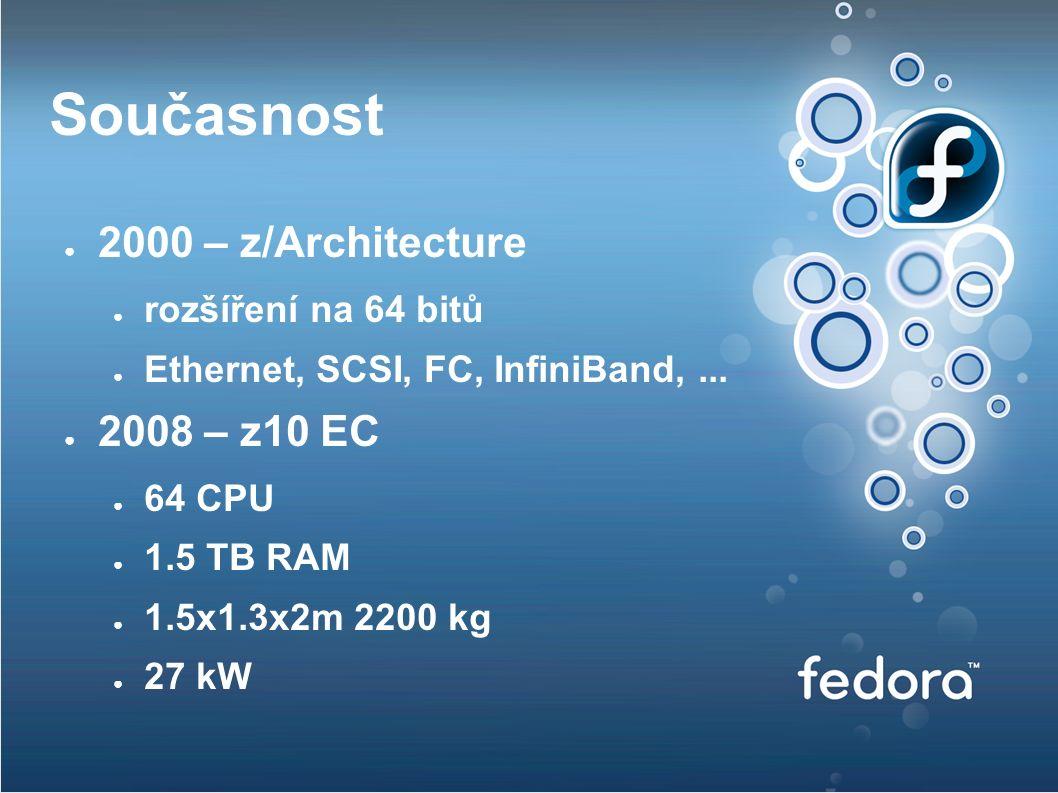 Současnost ● 2000 – z/Architecture ● rozšíření na 64 bitů ● Ethernet, SCSI, FC, InfiniBand,...