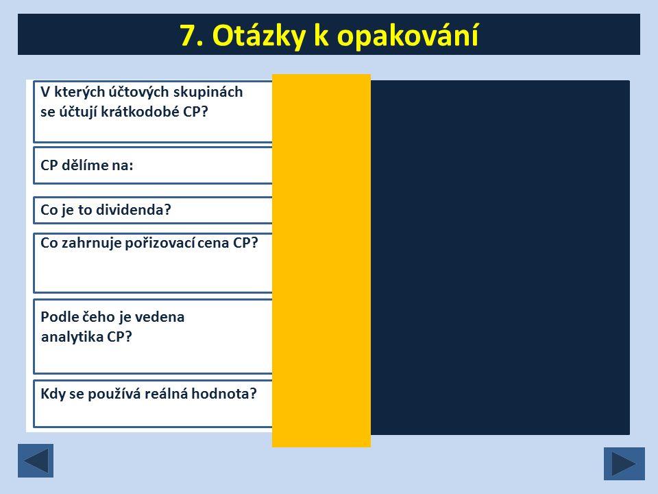 7. Otázky k opakování V kterých účtových skupinách se účtují krátkodobé CP.