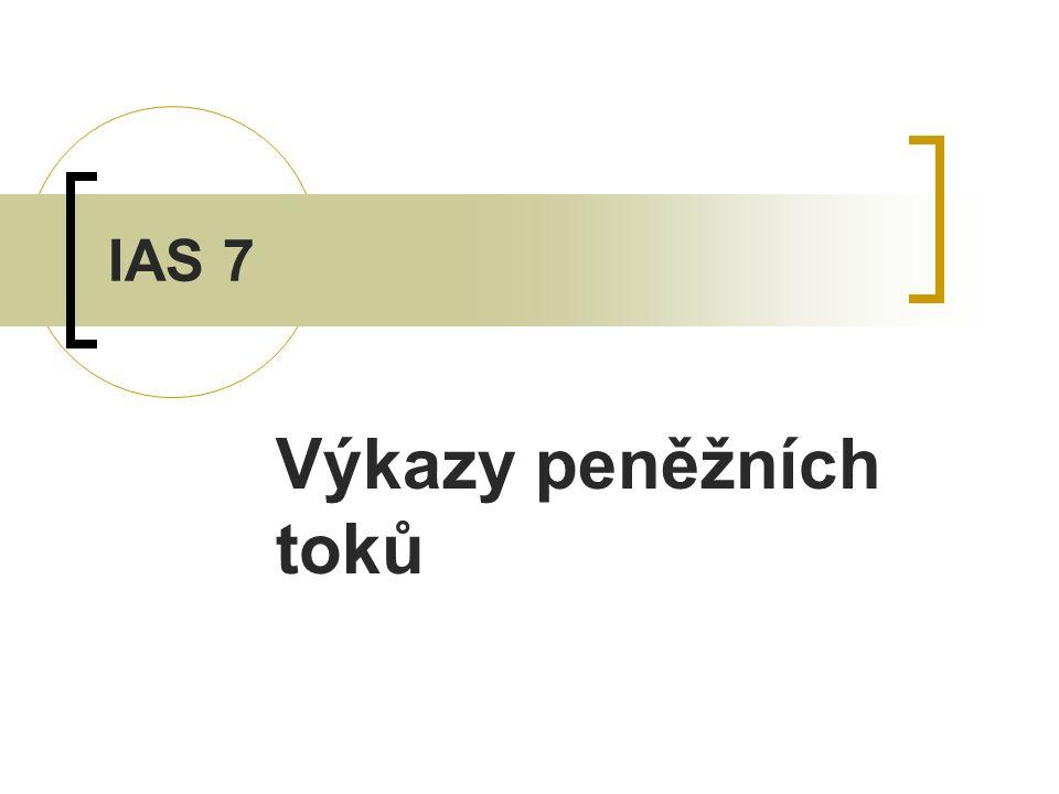 Cíl standardu Požadovat poskytování informací o proběhlých změnách stavu peněžních prostředků a peněžních ekvivalentů účetní jednotky prostřednictvím výkazu peněžních toků, který třídí peněžní toky za období na peněžní toky z hlavních (provozních) činnosti, investičních činností a financování.
