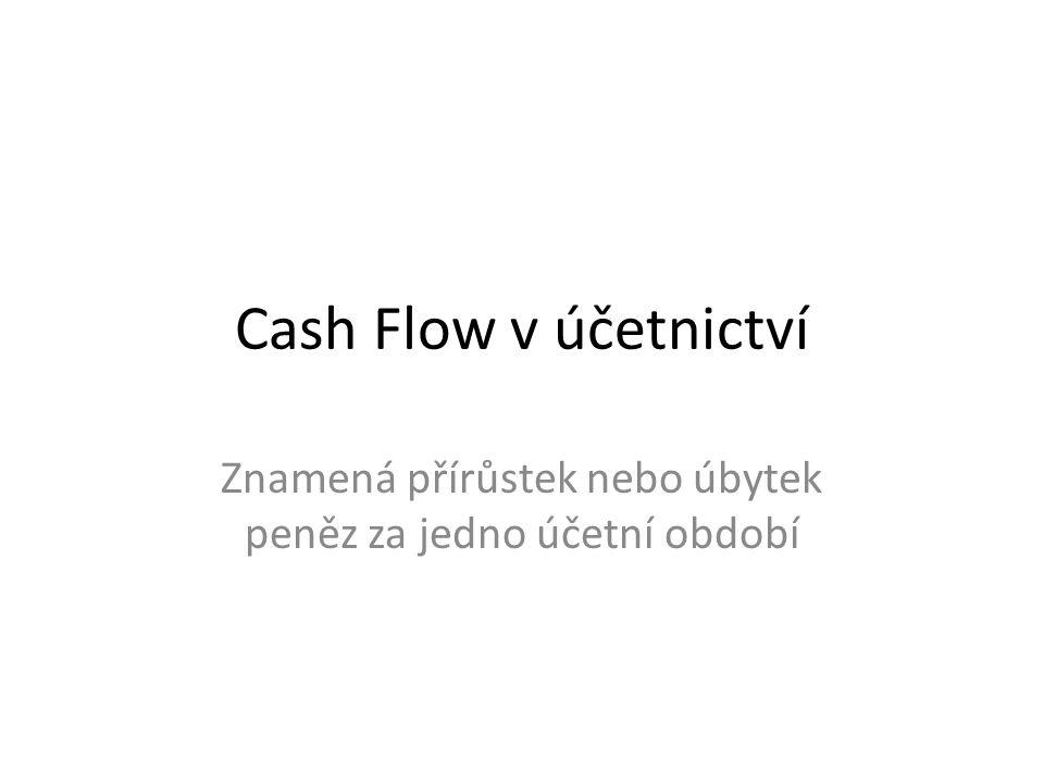 Cash Flow v účetnictví Znamená přírůstek nebo úbytek peněz za jedno účetní období