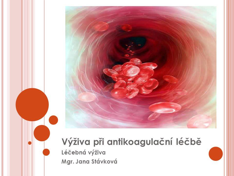 VÝŽIVA Výživa při antikoagulační léčbě Léčebná výživa Mgr. Jana Stávková