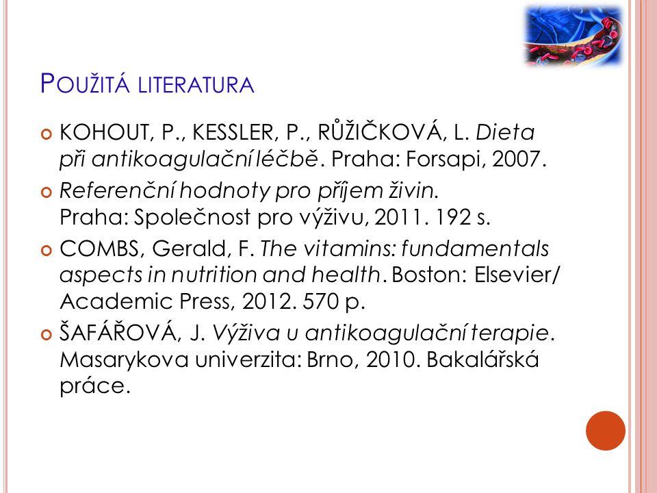 P OUŽITÁ LITERATURA KOHOUT, P., KESSLER, P., RŮŽIČKOVÁ, L. Dieta při antikoagulační léčbě. Praha: Forsapi, 2007. Referenční hodnoty pro příjem živin.