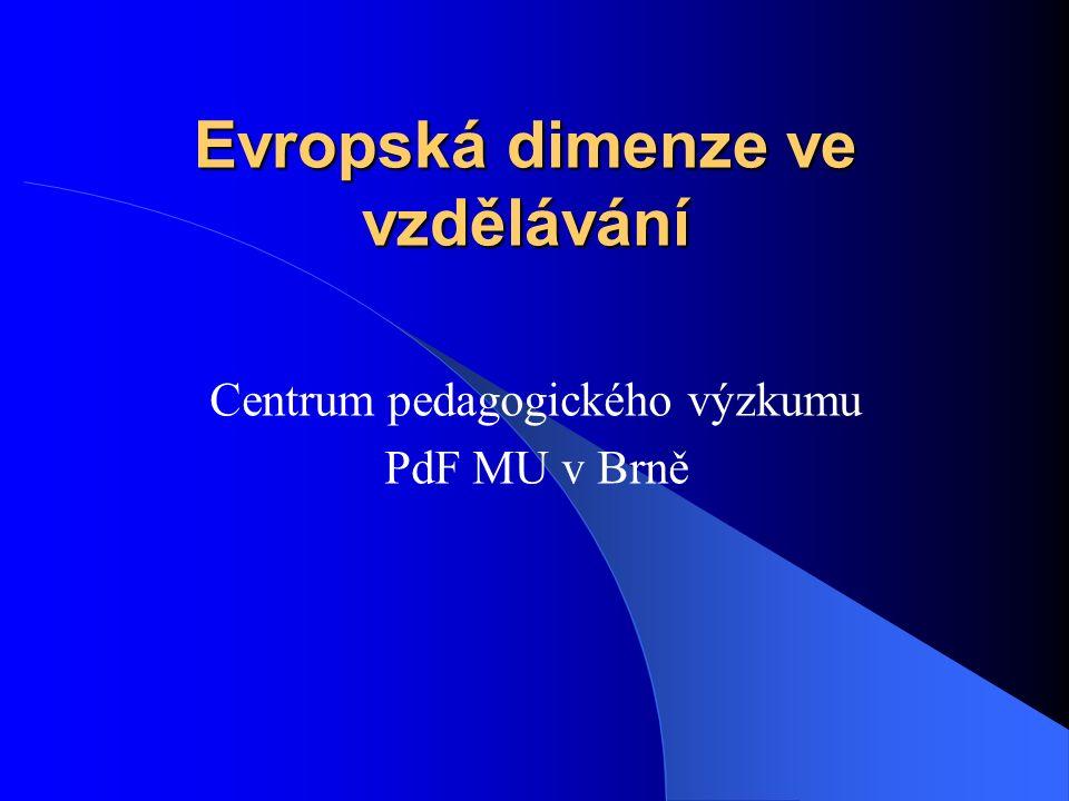 Evropská dimenze ve vzdělávání Centrum pedagogického výzkumu PdF MU v Brně