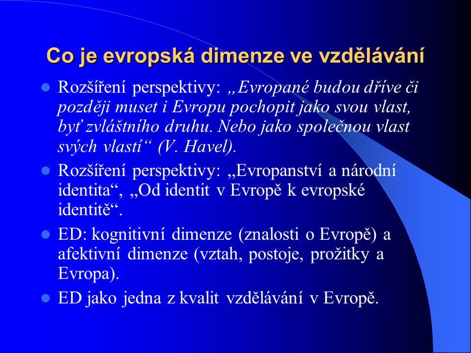 """Co je evropská dimenze ve vzdělávání Rozšíření perspektivy: """"Evropané budou dříve či později muset i Evropu pochopit jako svou vlast, byť zvláštního druhu."""