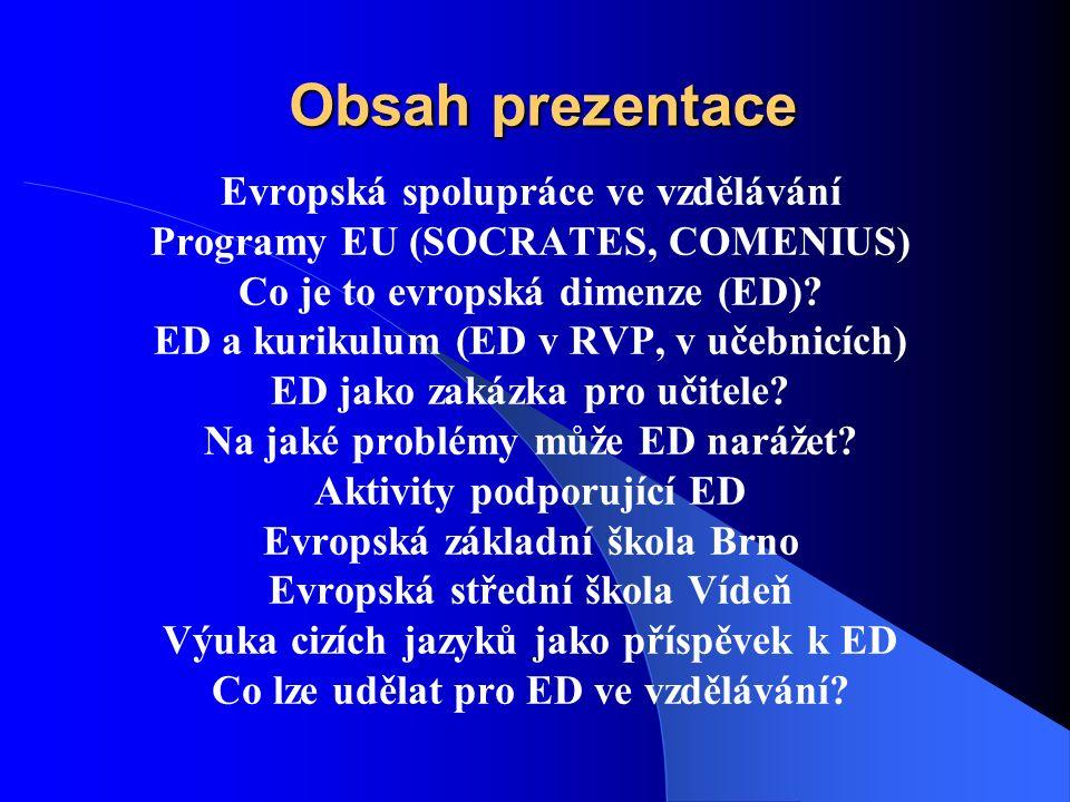 Obsah prezentace Evropská spolupráce ve vzdělávání Programy EU (SOCRATES, COMENIUS) Co je to evropská dimenze (ED).