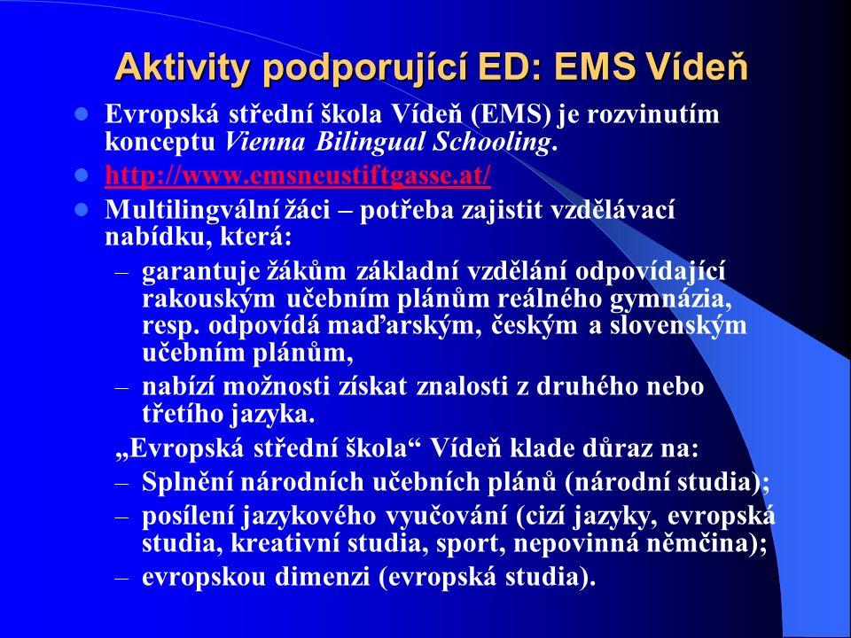 Aktivity podporující ED: EMS Vídeň Evropská střední škola Vídeň (EMS) je rozvinutím konceptu Vienna Bilingual Schooling.