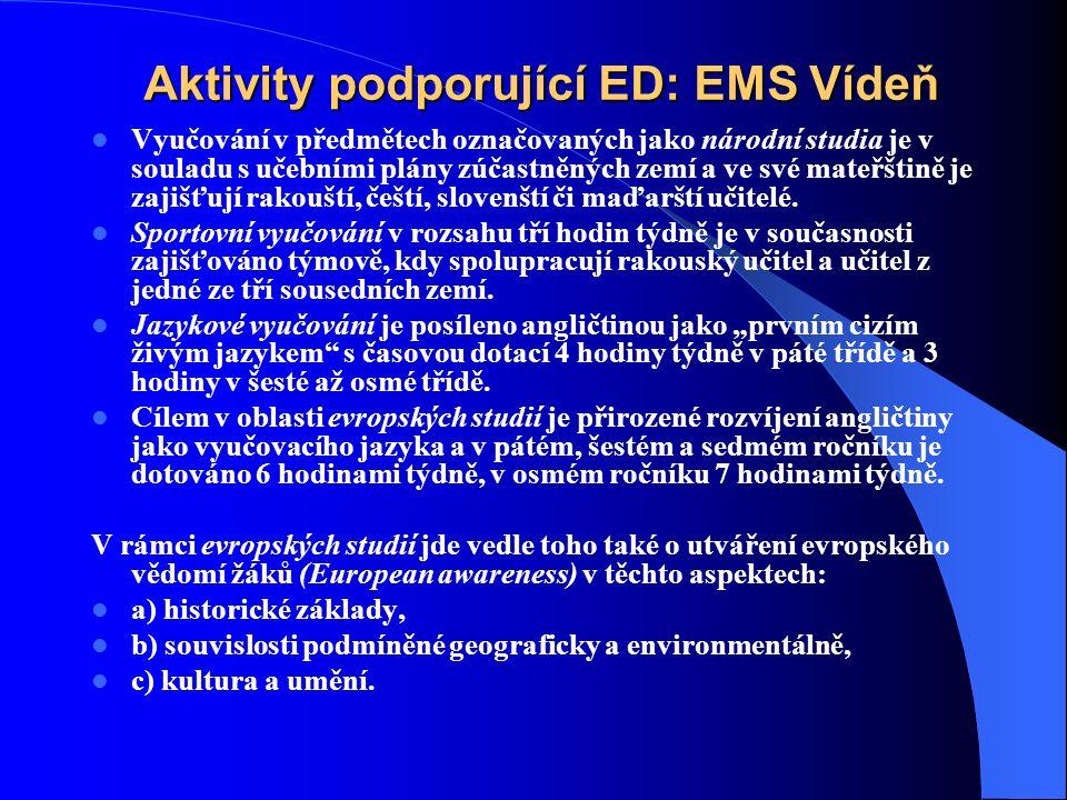 Aktivity podporující ED: EMS Vídeň Vyučování v předmětech označovaných jako národní studia je v souladu s učebními plány zúčastněných zemí a ve své mateřštině je zajišťují rakouští, čeští, slovenští či maďarští učitelé.