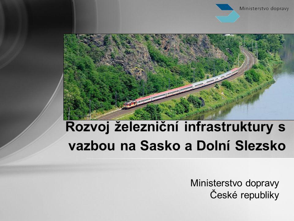 Ministerstvo dopravy České republiky Rozvoj železniční infrastruktury s vazbou na Sasko a Dolní Slezsko