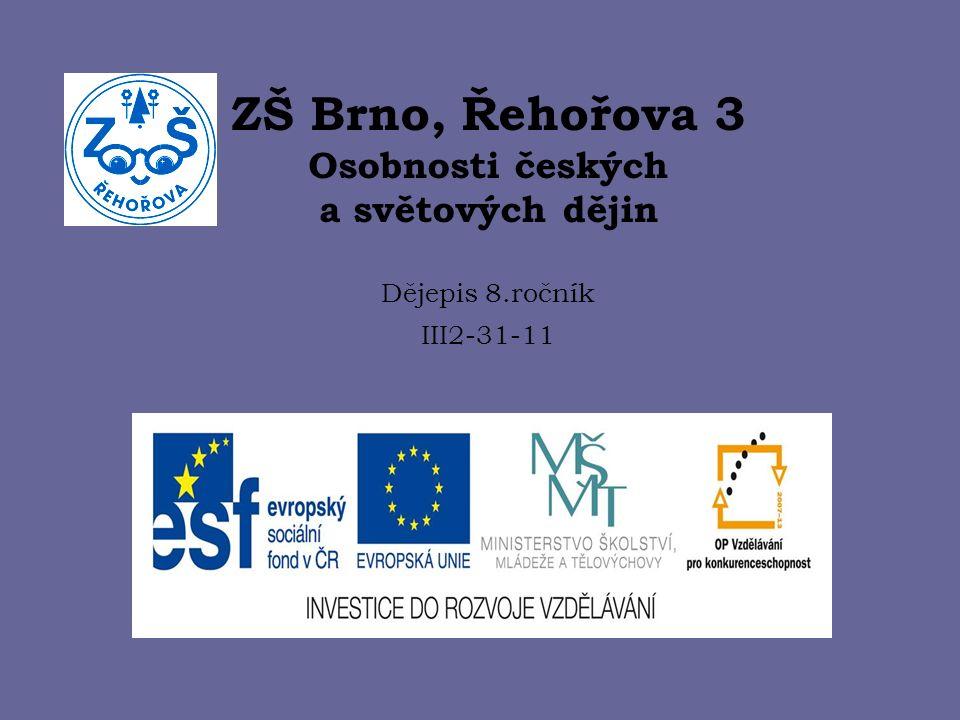 ZŠ Brno, Řehořova 3 Osobnosti českých a světových dějin Dějepis 8.ročník III2-31-11