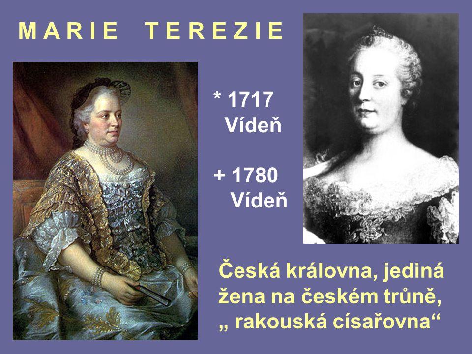 """M A R I E T E R E Z I E * 1717 Vídeň + 1780 Vídeň Česká královna, jediná žena na českém trůně, """" rakouská císařovna"""