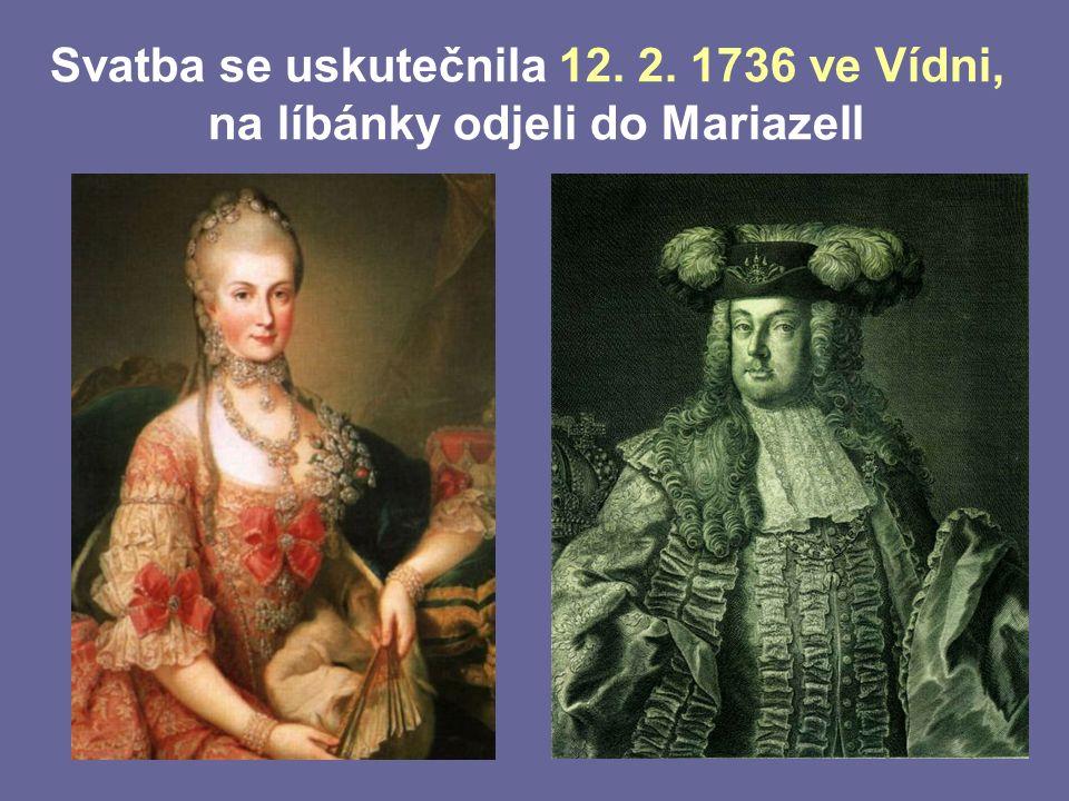 Svatba se uskutečnila 12. 2. 1736 ve Vídni, na líbánky odjeli do Mariazell