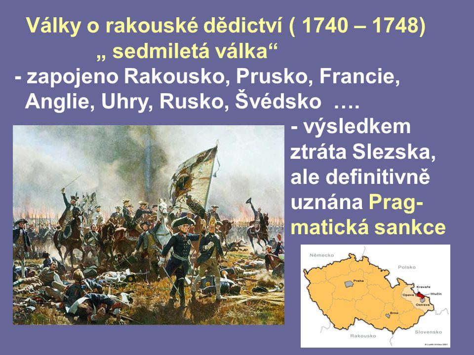 "Války o rakouské dědictví ( 1740 – 1748) "" sedmiletá válka - zapojeno Rakousko, Prusko, Francie, Anglie, Uhry, Rusko, Švédsko …."