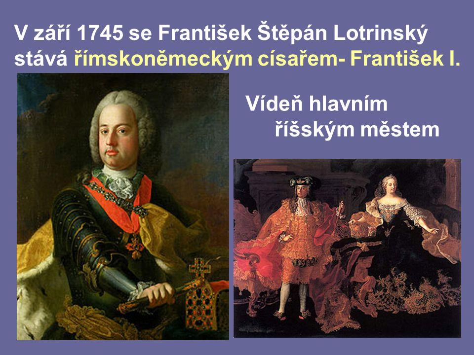V září 1745 se František Štěpán Lotrinský stává římskoněmeckým císařem- František I.