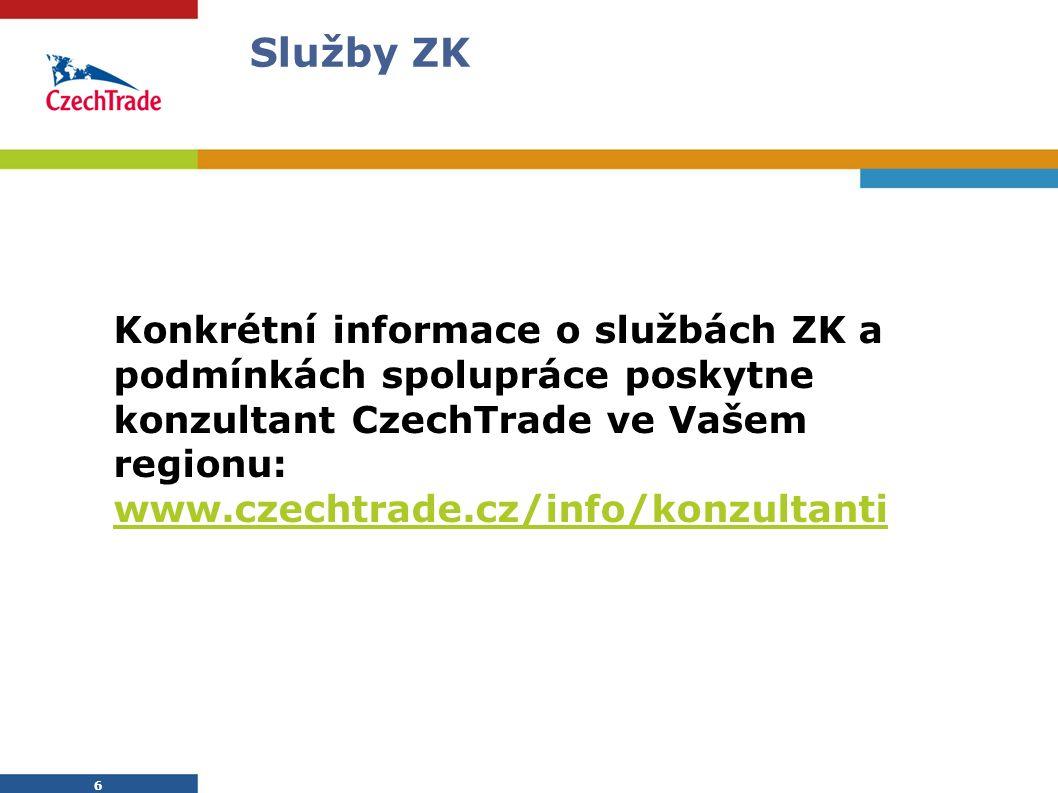 6 Služby ZK Konkrétní informace o službách ZK a podmínkách spolupráce poskytne konzultant CzechTrade ve Vašem regionu: www.czechtrade.cz/info/konzulta