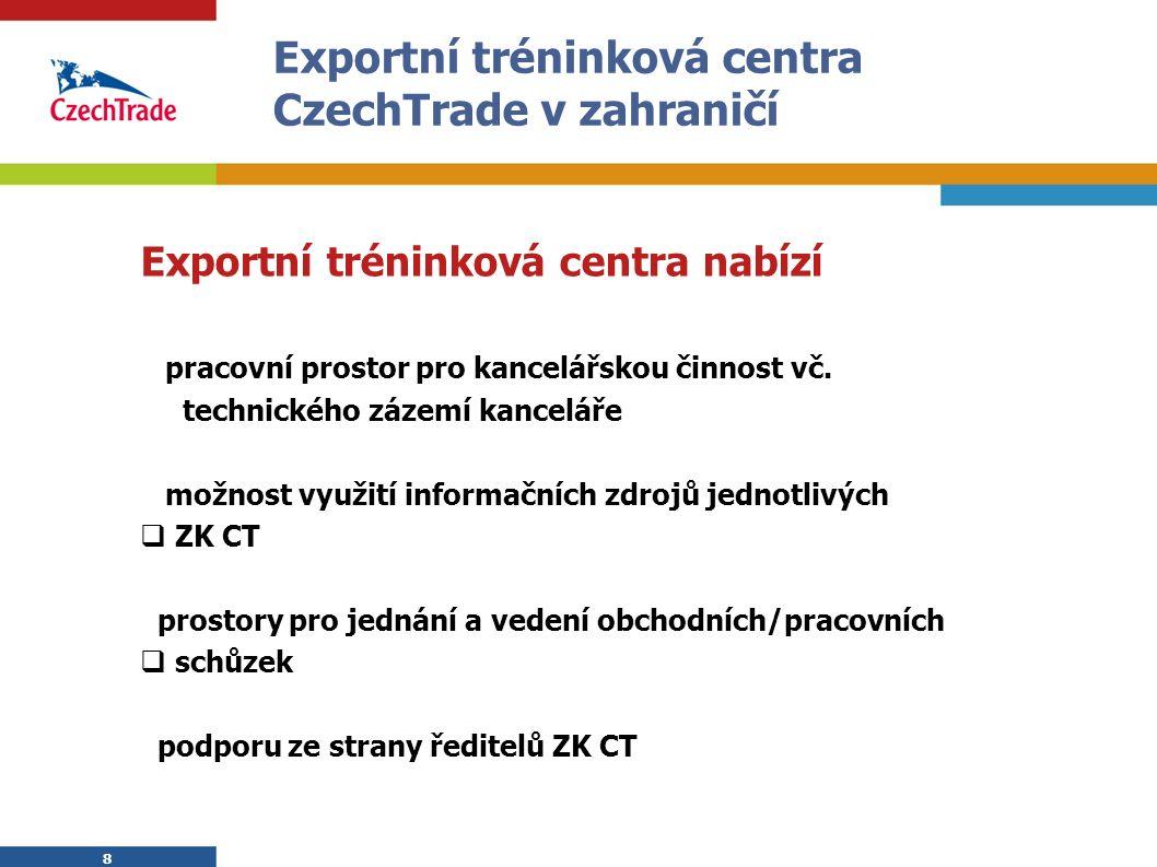8 Exportní tréninková centra CzechTrade v zahraničí Exportní tréninková centra nabízí pracovní prostor pro kancelářskou činnost vč. technického zázemí