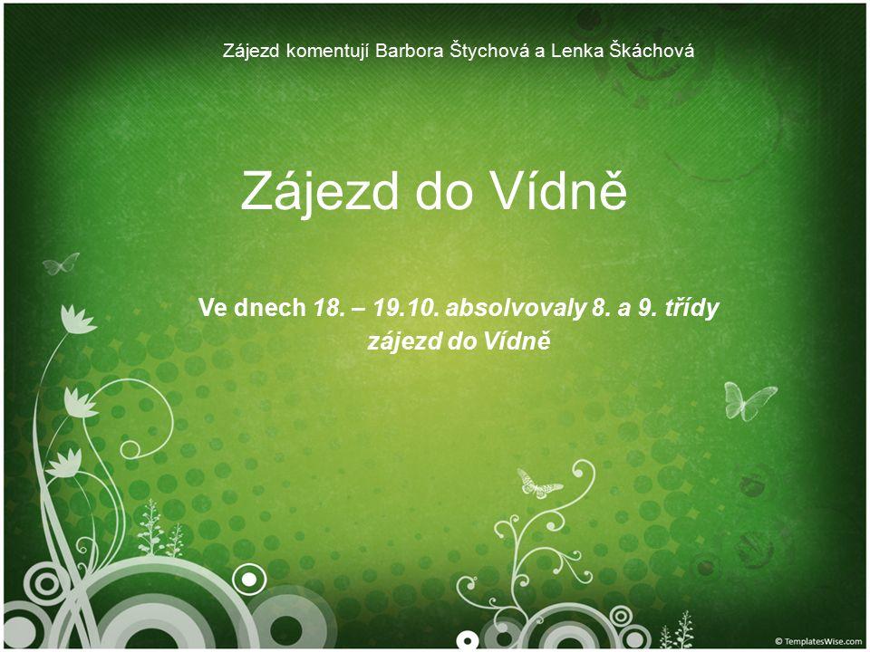 Zájezd do Vídně Zájezd komentují Barbora Štychová a Lenka Škáchová Ve dnech 18. – 19.10. absolvovaly 8. a 9. třídy zájezd do Vídně